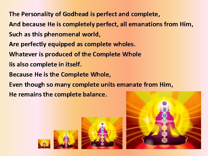 The Personality of Godhead is perfect and complete, And because He is completely perfect,