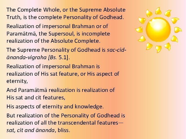 The Complete Whole, or the Supreme Absolute Truth, is the complete Personality of Godhead.