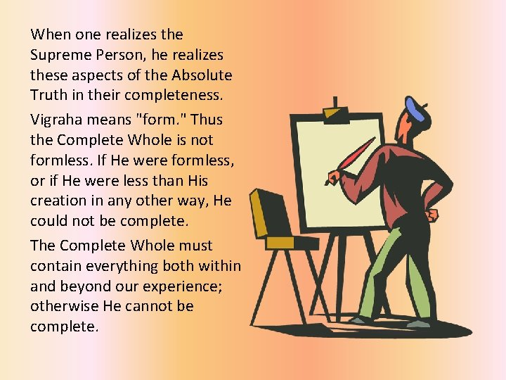 When one realizes the Supreme Person, he realizes these aspects of the Absolute Truth