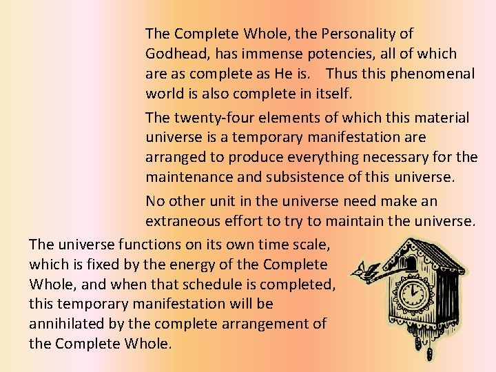 The Complete Whole, the Personality of Godhead, has immense potencies, all of which are