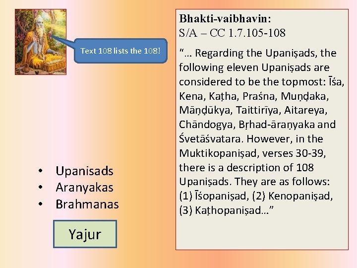 Bhakti-vaibhavin: S/A – CC 1. 7. 105 -108 Text 108 lists the 108! •