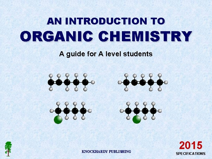 AN INTRODUCTION TO ORGANIC CHEMISTRY A guide for A level students KNOCKHARDY PUBLISHING 2015