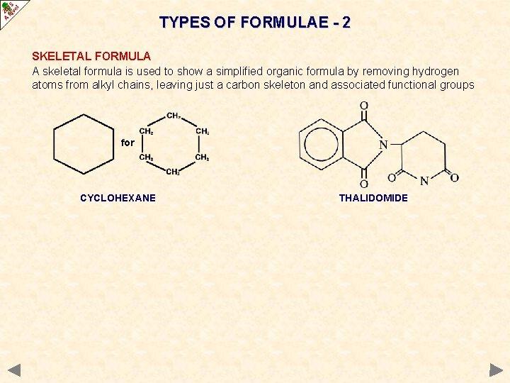 TYPES OF FORMULAE - 2 SKELETAL FORMULA A skeletal formula is used to show