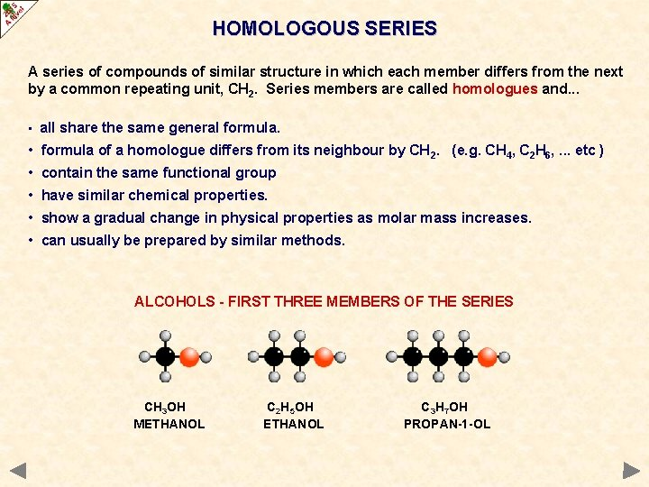 HOMOLOGOUS SERIES A series of compounds of similar structure in which each member differs