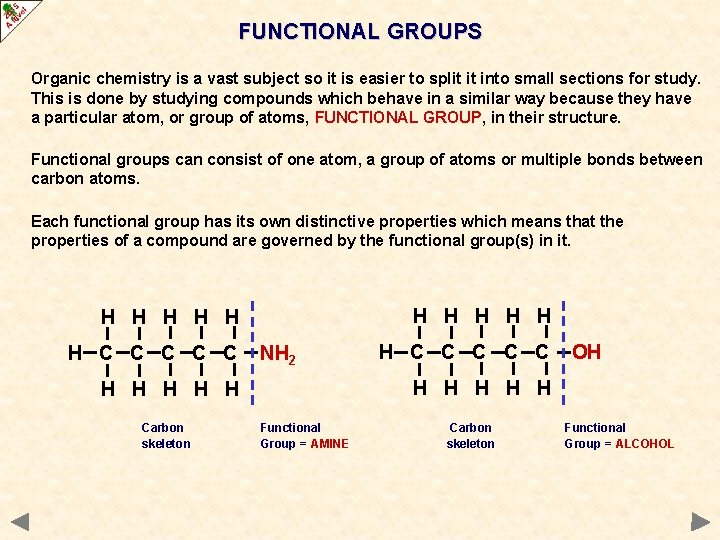 FUNCTIONAL GROUPS Organic chemistry is a vast subject so it is easier to split