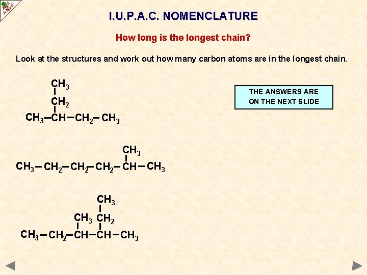 I. U. P. A. C. NOMENCLATURE How long is the longest chain? Look at
