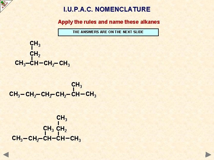 I. U. P. A. C. NOMENCLATURE Apply the rules and name these alkanes THE