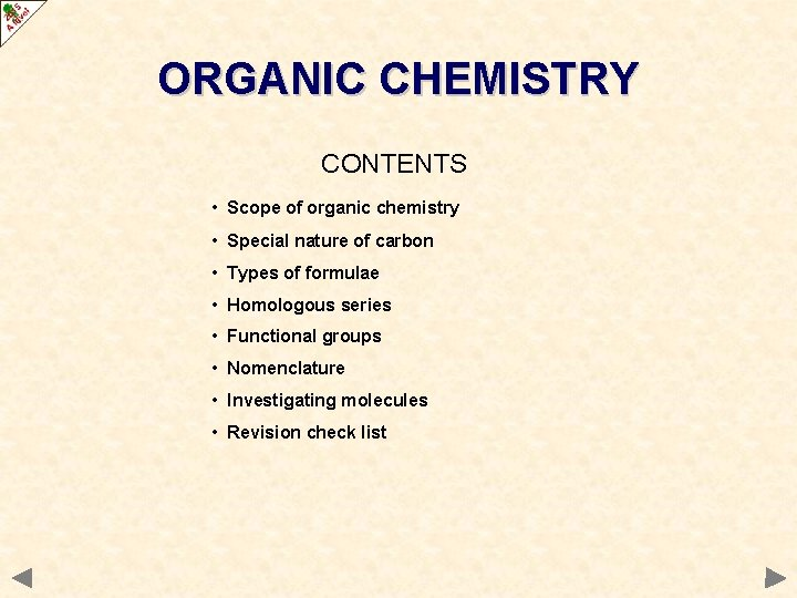 ORGANIC CHEMISTRY CONTENTS • Scope of organic chemistry • Special nature of carbon •