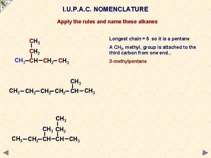 I. U. P. A. C. NOMENCLATURE Apply the rules and name these alkanes Longest