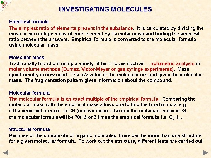 INVESTIGATING MOLECULES Empirical formula The simplest ratio of elements present in the substance. It