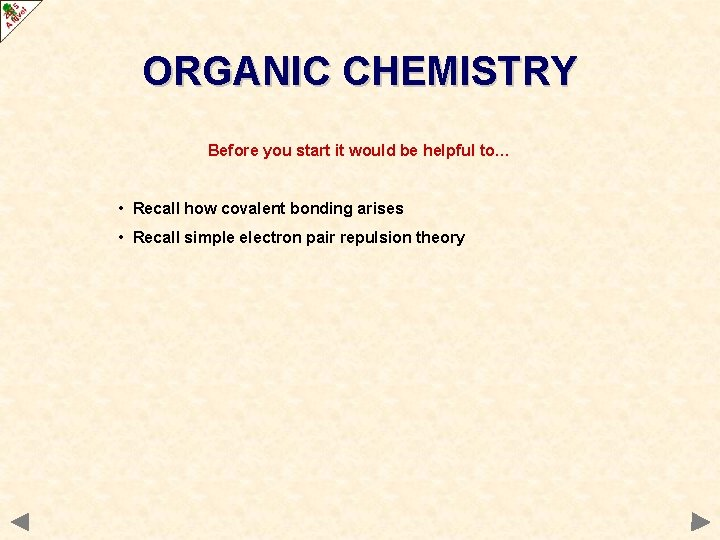 ORGANIC CHEMISTRY Before you start it would be helpful to… • Recall how covalent