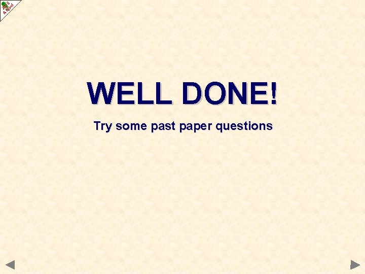 WELL DONE! Try some past paper questions
