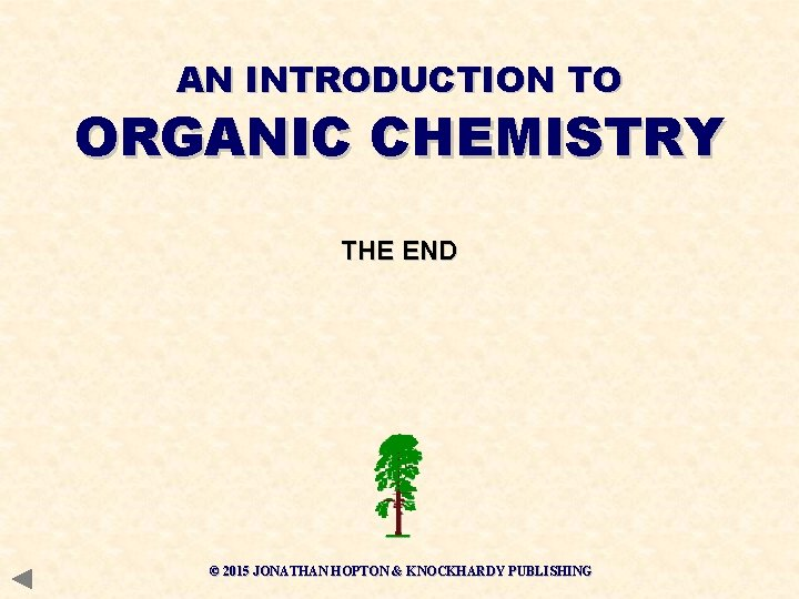 AN INTRODUCTION TO ORGANIC CHEMISTRY THE END © 2015 JONATHAN HOPTON & KNOCKHARDY PUBLISHING