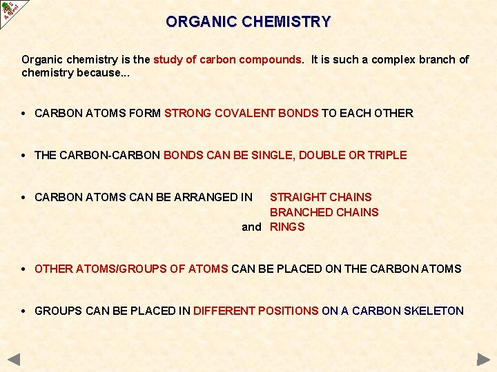 ORGANIC CHEMISTRY Organic chemistry is the study of carbon compounds. It is such a