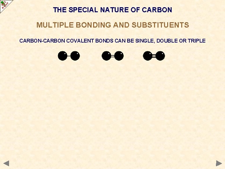 THE SPECIAL NATURE OF CARBON MULTIPLE BONDING AND SUBSTITUENTS CARBON-CARBON COVALENT BONDS CAN BE