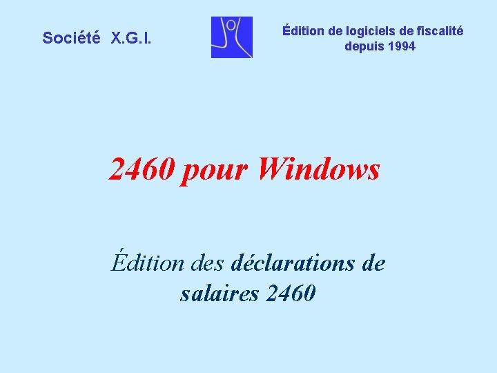 Société X. G. I. Édition de logiciels de fiscalité depuis 1994 2460 pour Windows