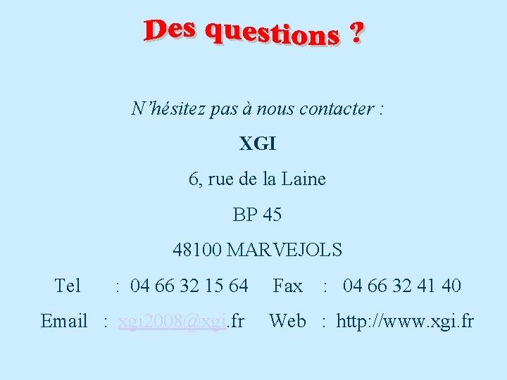 N'hésitez pas à nous contacter : XGI 6, rue de la Laine BP 45