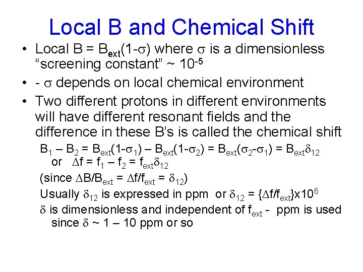 Local B and Chemical Shift • Local B = Bext(1 -s) where s is