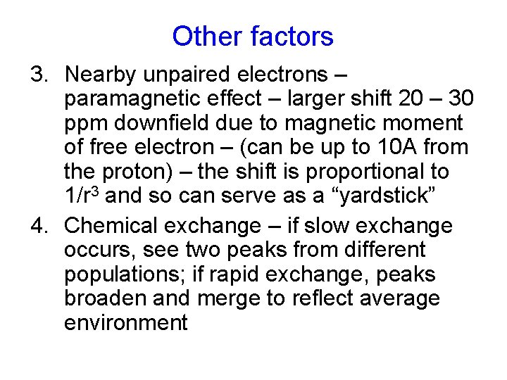Other factors 3. Nearby unpaired electrons – paramagnetic effect – larger shift 20 –