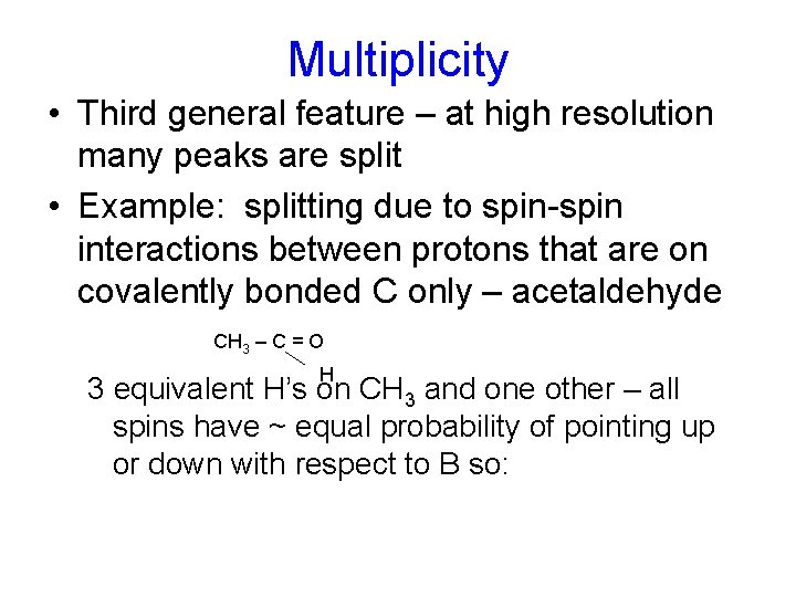 Multiplicity • Third general feature – at high resolution many peaks are split •