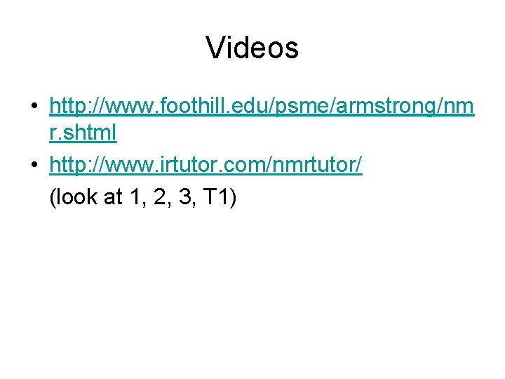 Videos • http: //www. foothill. edu/psme/armstrong/nm r. shtml • http: //www. irtutor. com/nmrtutor/ (look