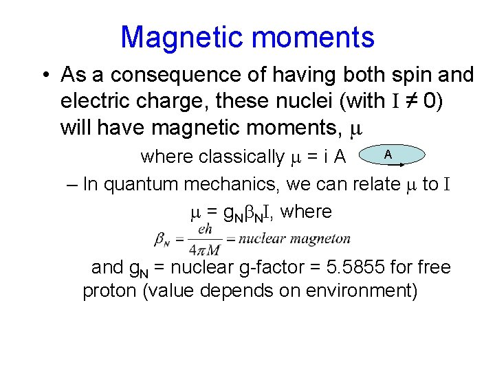 Magnetic moments • As a consequence of having both spin and electric charge, these