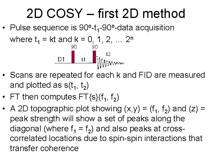 2 D COSY – first 2 D method • Pulse sequence is 90 o-t