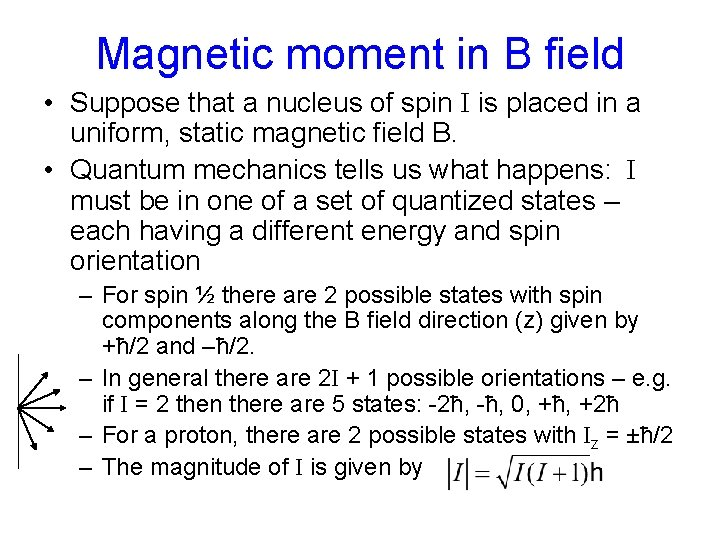 Magnetic moment in B field • Suppose that a nucleus of spin I is
