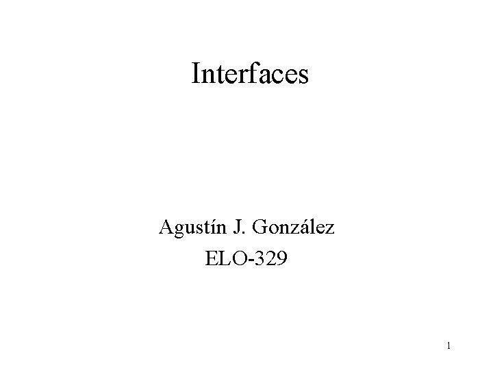 Interfaces Agustín J. González ELO-329 1