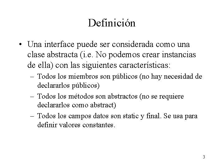 Definición • Una interface puede ser considerada como una clase abstracta (i. e. No