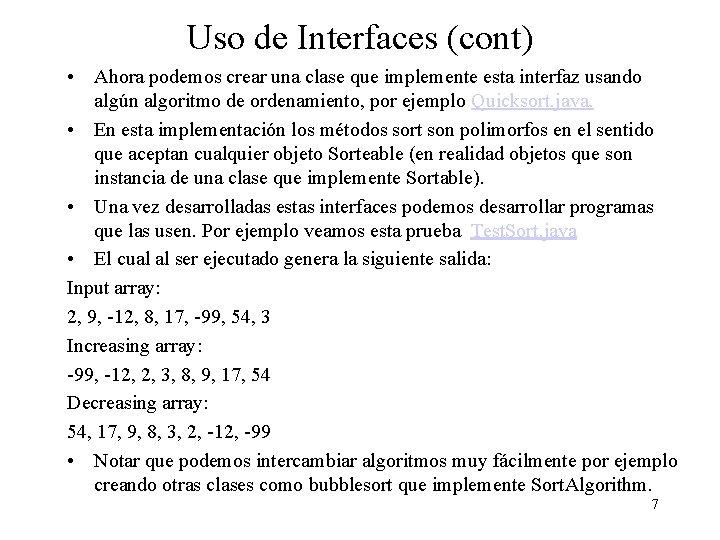 Uso de Interfaces (cont) • Ahora podemos crear una clase que implemente esta interfaz