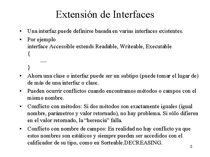 Extensión de Interfaces • Una interfaz puede definirse basada en varias interfaces existentes. •