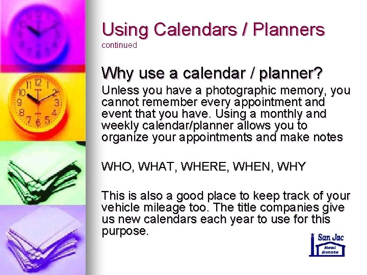 Using Calendars / Planners continued Why use a calendar / planner? Unless you have