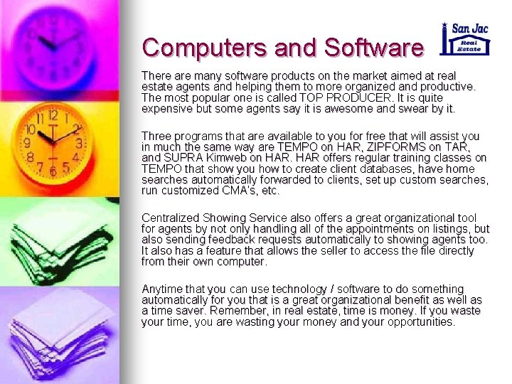 Computers and Software There are many software products on the market aimed at real