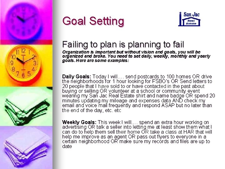 Goal Setting Failing to plan is planning to fail Organization is important but without