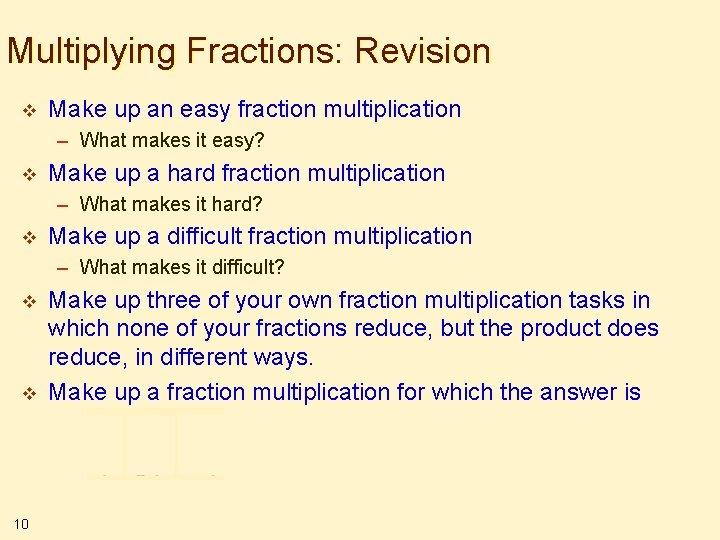 Multiplying Fractions: Revision v Make up an easy fraction multiplication – What makes it