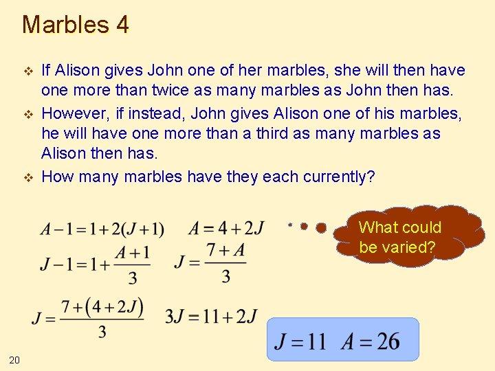 Marbles 4 v v v If Alison gives John one of her marbles, she