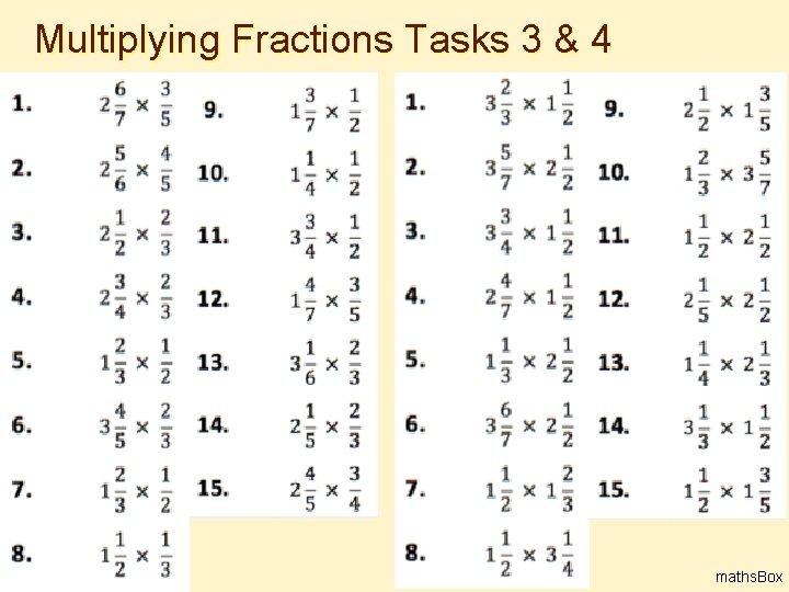 Multiplying Fractions Tasks 3 & 4 7 maths. Box