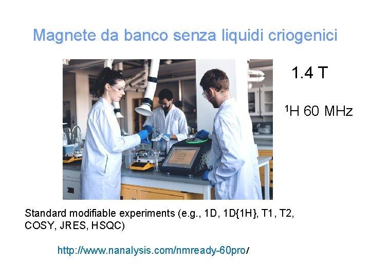 Magnete da banco senza liquidi criogenici 1. 4 T 1 H Standard modifiable experiments