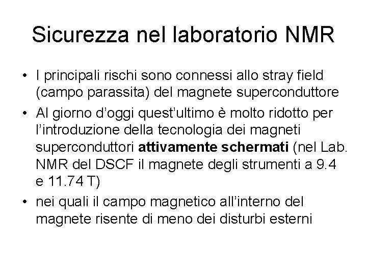 Sicurezza nel laboratorio NMR • I principali rischi sono connessi allo stray field (campo