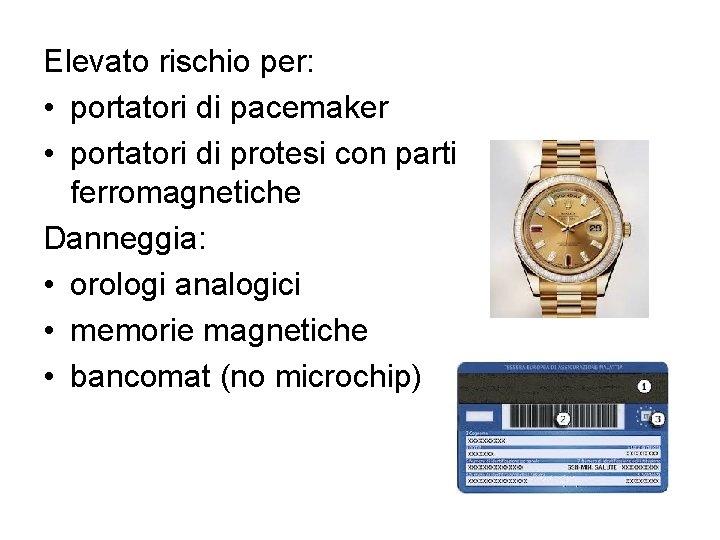 Elevato rischio per: • portatori di pacemaker • portatori di protesi con parti ferromagnetiche