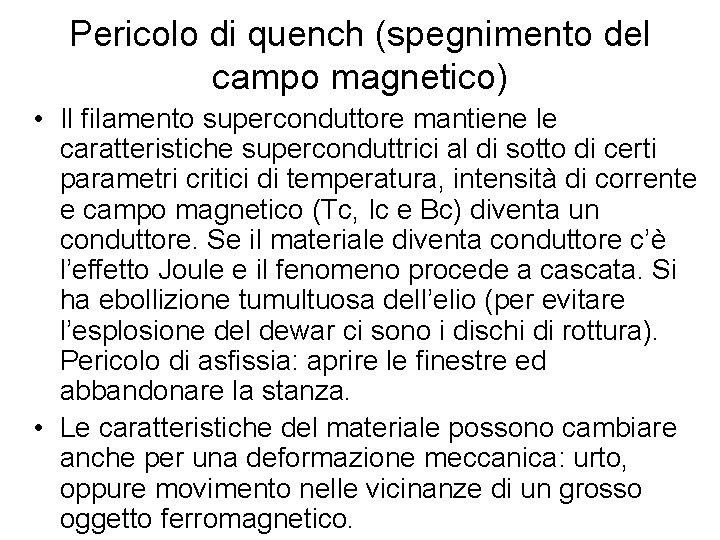 Pericolo di quench (spegnimento del campo magnetico) • Il filamento superconduttore mantiene le caratteristiche