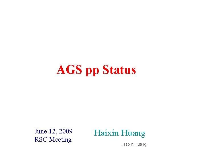 AGS pp Status June 12, 2009 RSC Meeting Haixin Huang