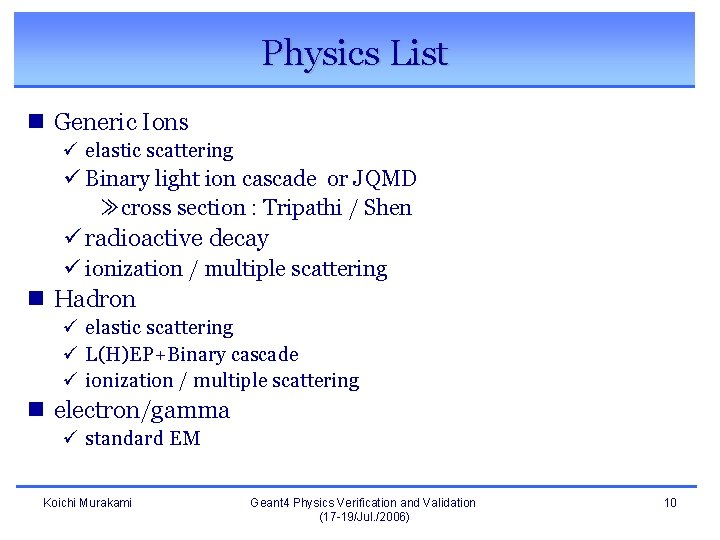 Physics List n Generic Ions ü elastic scattering ü Binary light ion cascade or