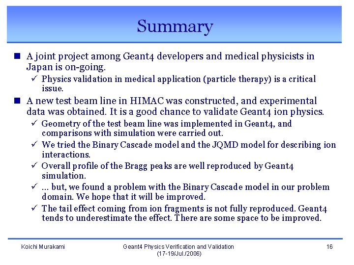 Summary n A joint project among Geant 4 developers and medical physicists in Japan