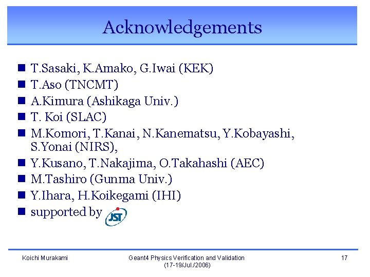 Acknowledgements n n n n n T. Sasaki, K. Amako, G. Iwai (KEK) T.