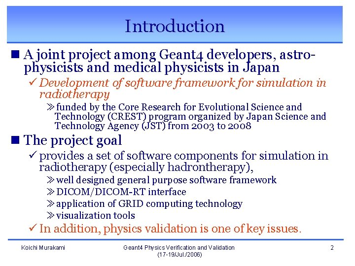 Introduction n A joint project among Geant 4 developers, astrophysicists and medical physicists in