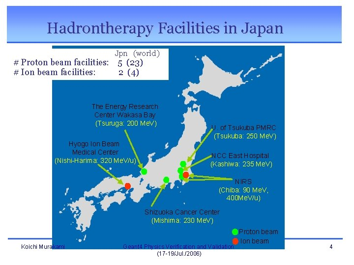 Hadrontherapy Facilities in Japan Jpn (world) # Proton beam facilities: 5 (23) # Ion beam