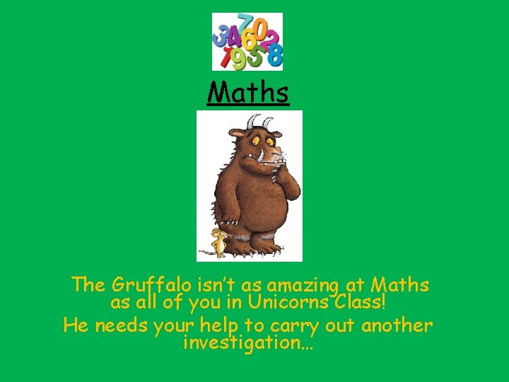 Maths The Gruffalo isn't as amazing at Maths as all of you in Unicorns