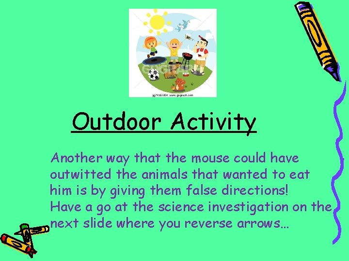 Outdoor Activity Another way that the mouse could have outwitted the animals that wanted